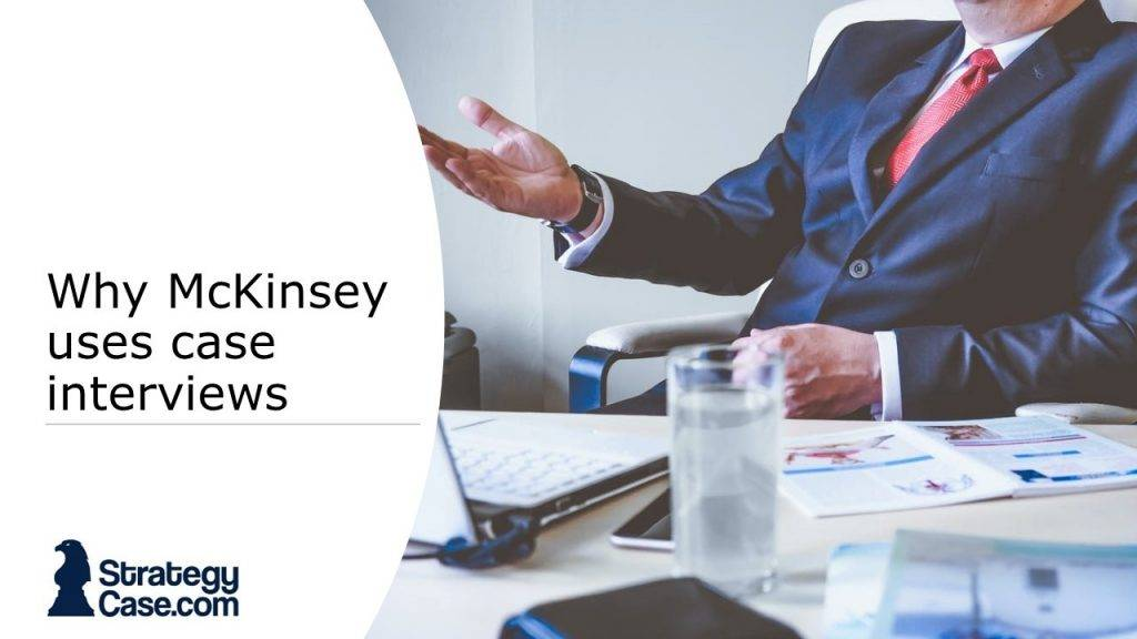 the image is the cover for an article on why mckinsey and other consulting firms use case interviews